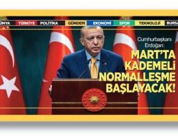 Cumhurbaşkanı Erdoğan: Mart'ta kademeli normalleşme başlıyor