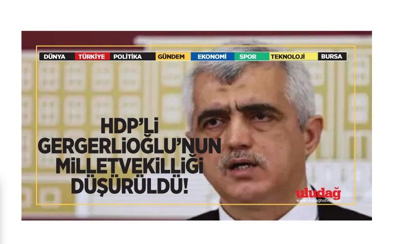 HDP'li Gergerlioğlu'nun milletvekilliği düşürüldü