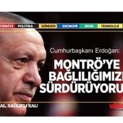 Cumhurbaşkanı Erdoğan: Montrö'ye bağlılığımızı sürdürüyoruz