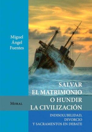 salvar-el-matrimonio-o-hundir-la-civilizacion-indisolubilidad-divorcio-y-sacramentos-en-debate-aportacione