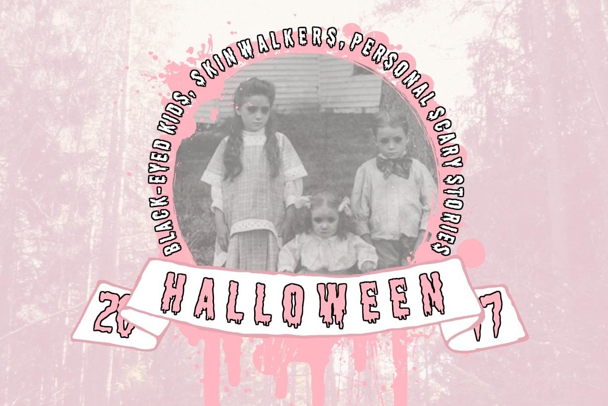 BLACK-EYED CHILDREN, SKINWALKERS & MY STORIES | Halloween '17