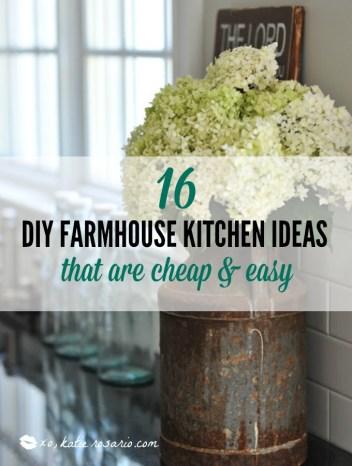 16 Diy Farmhouse Kitchen Ideas That Are Cheap And Easy Xo Katie