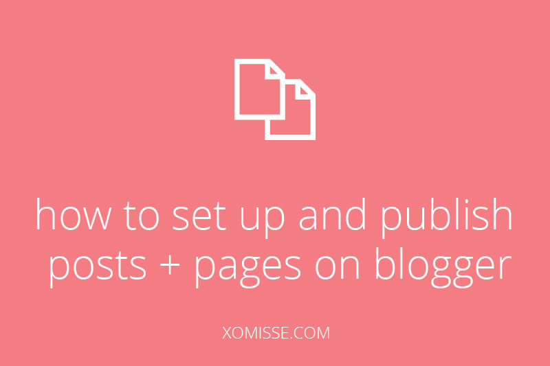 how to set up and publish posts + pages on blogger
