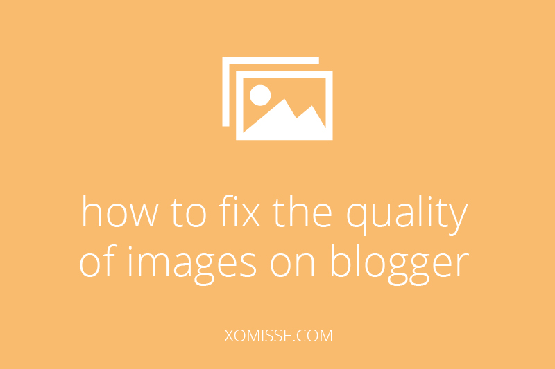 how to fix the quality of images on blogger
