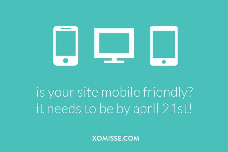 is your site mobile friendly? it needs to be by april 21st! Here's how to check and what to do to ensure your site is optimized for all devices