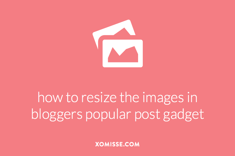 how to resize the images in bloggers popular post gadget