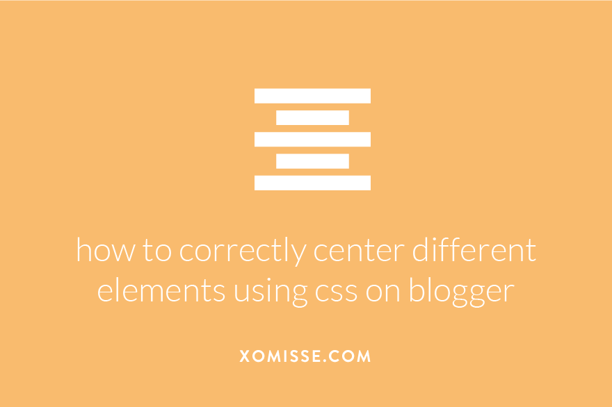 how to correctly center different elements on blogger using css