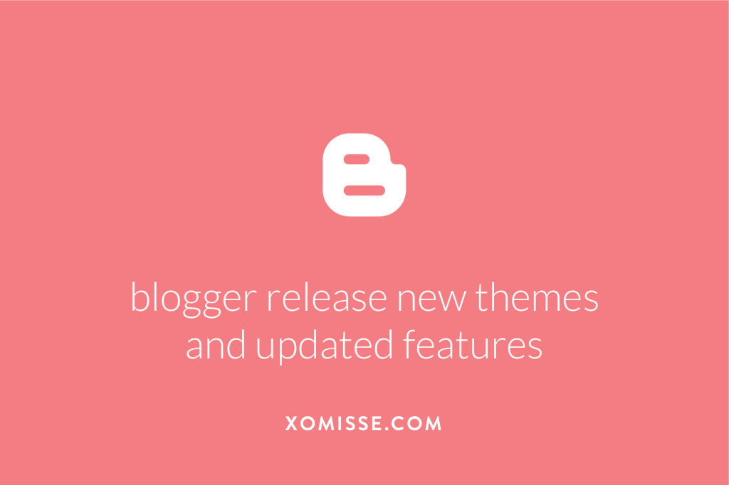 Blogger Blogspot update themes and features 2017