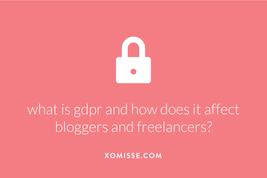 What is GDPR? How do I comply with GDPR? How will it affect me? A guide to GDPR for bloggers and freelancers.