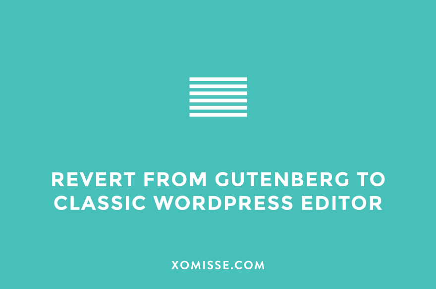 How To Disable The Gutenberg Editor And Keep The Classic Editor In WordPress