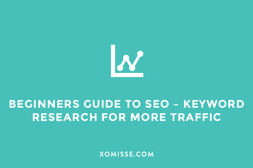 A beginners guide to SEO for bloggers - How to do keyword research for more traffic
