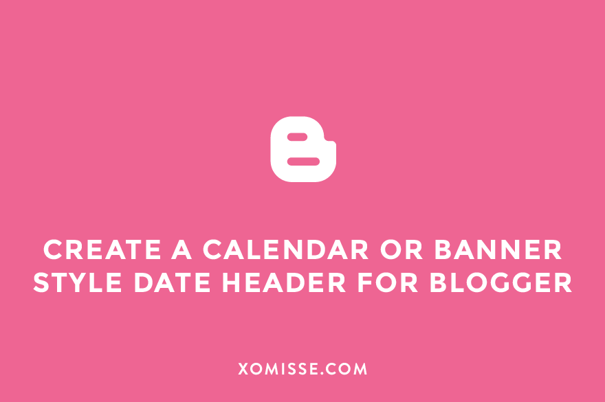 How to create a calendar or banner style date header for Blogger