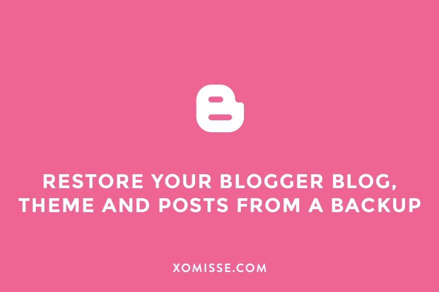 How to restore your Blogger blog, theme and posts from a backup file