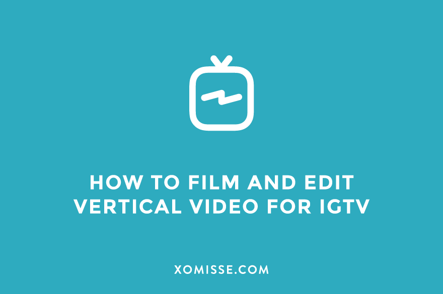 How to film and edit vertical video for IGTV