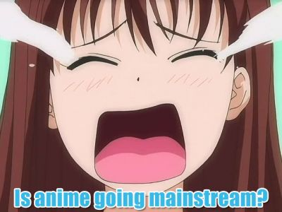 Does anime going mainstream scare you?