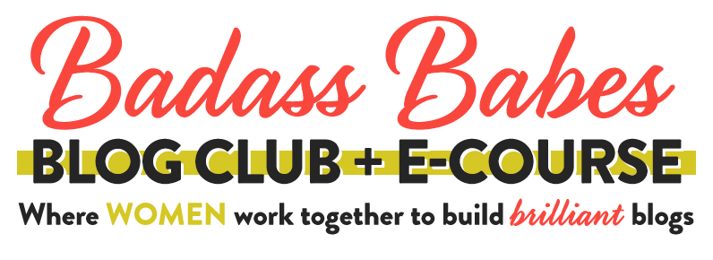 Badass Babes Blog Club + E-Course