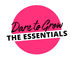 Dare to Grow: The Essentials