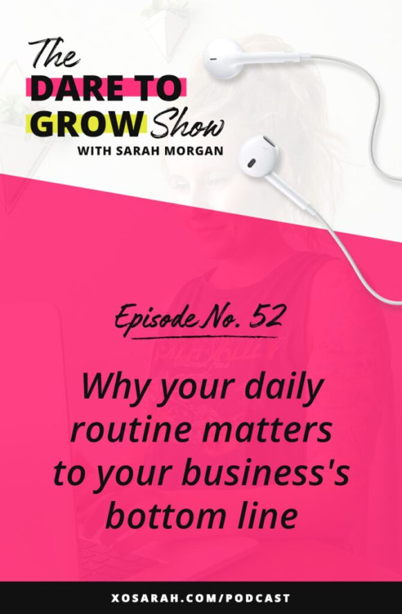 The Dare to Grow Show Episode 52: Why your daily routine matters to your business's bottom line. Copying your favorite entrepreneur's morning routine might not create a six figure business, but it will definitely make your progress faster and your days smoother. Click through to find out how.