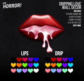 The Horror!~ Dripping Love Wall Decor http://maps.secondlife.com/secondlife/Nouveaux/234/28/2253