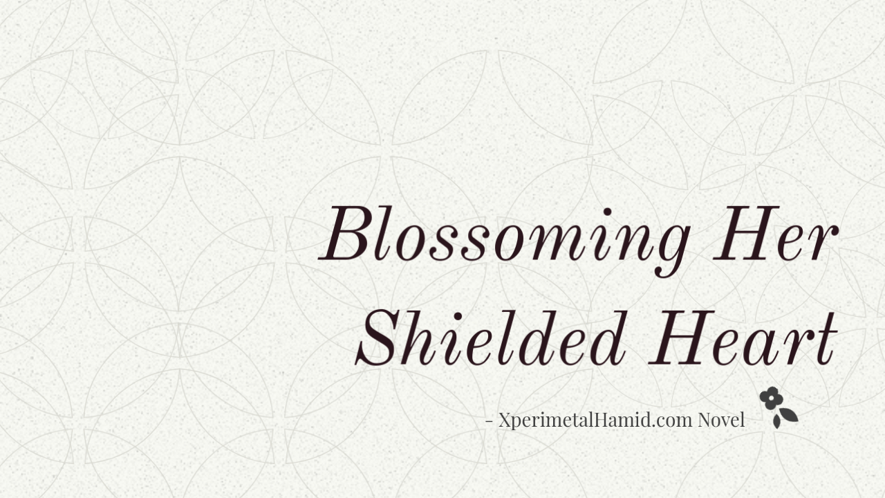 Blossoming Her Shielded Heart Novel