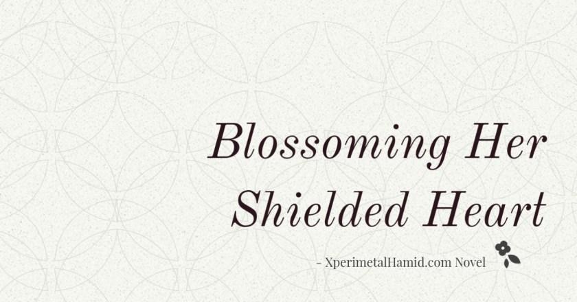 Blossoming Her Shielded Heart Complete Novel