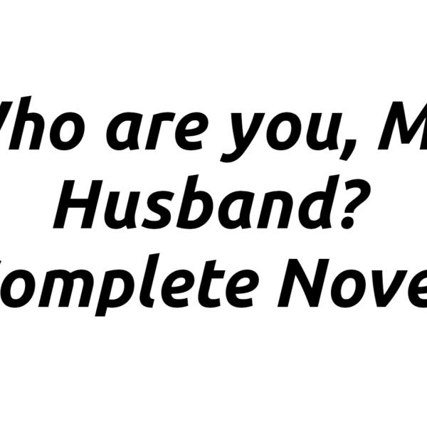 धडा 257 - 258 तू कोण आहेस माझा नवरा कादंबरी