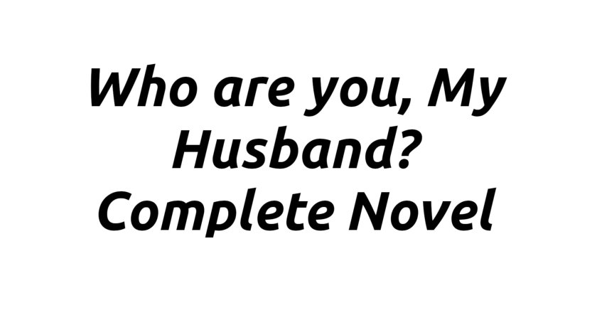 Chapter 961- 963 of Who Are You My Husband Novel