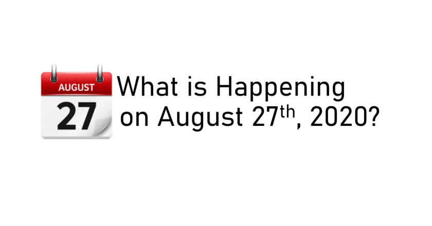 August 27 2020:  What is Happening on August 27th 2020?