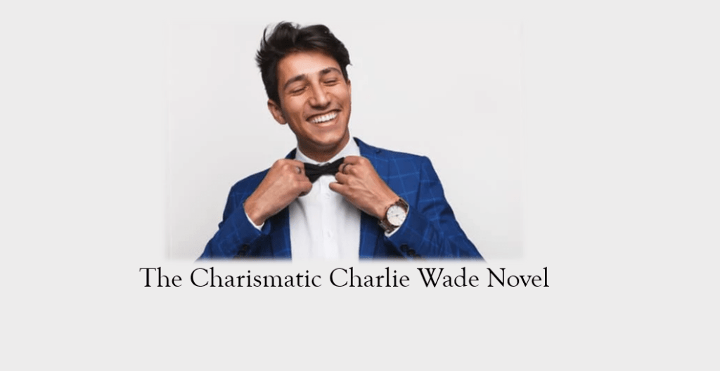 Kisah cerita novel si karismatik charlie wade bahasa. The Charismatic Charlie Wade Novel Story Of Powerful Son In Law Xperimentalhamid
