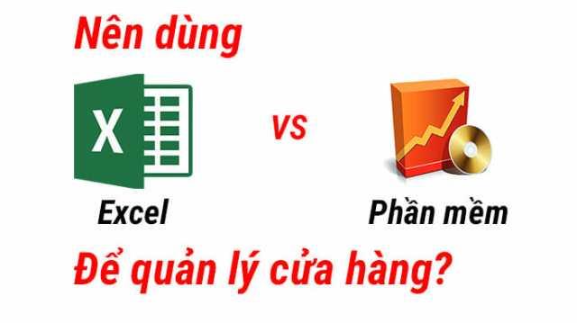 Nên dùng phần mềm bán hàng hay dùng Excel để quản lý cửa hàng?