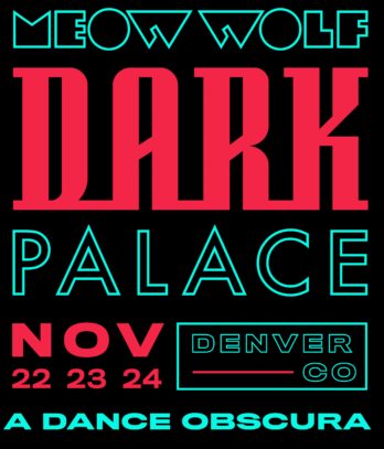Meow Wolf Dark Palace Nov 22 23 24 A Dance Obscura