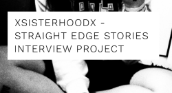 xsisterhoodx I straight edge stories interview project