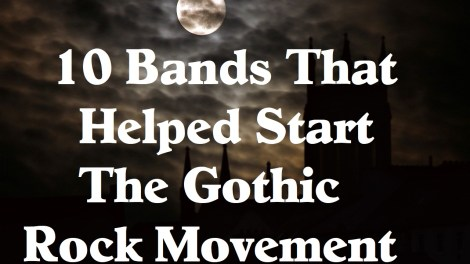 10 Bands That Helped Start The Gothic Rock Movement