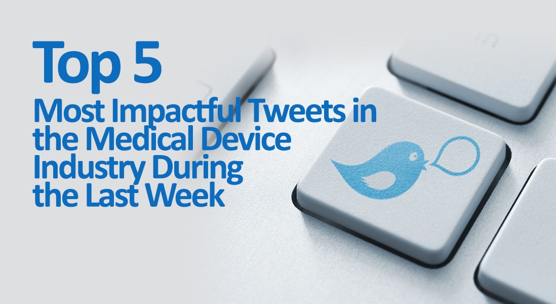Top 5 Most Impactful Tweets in Medical Devices During the Last Week