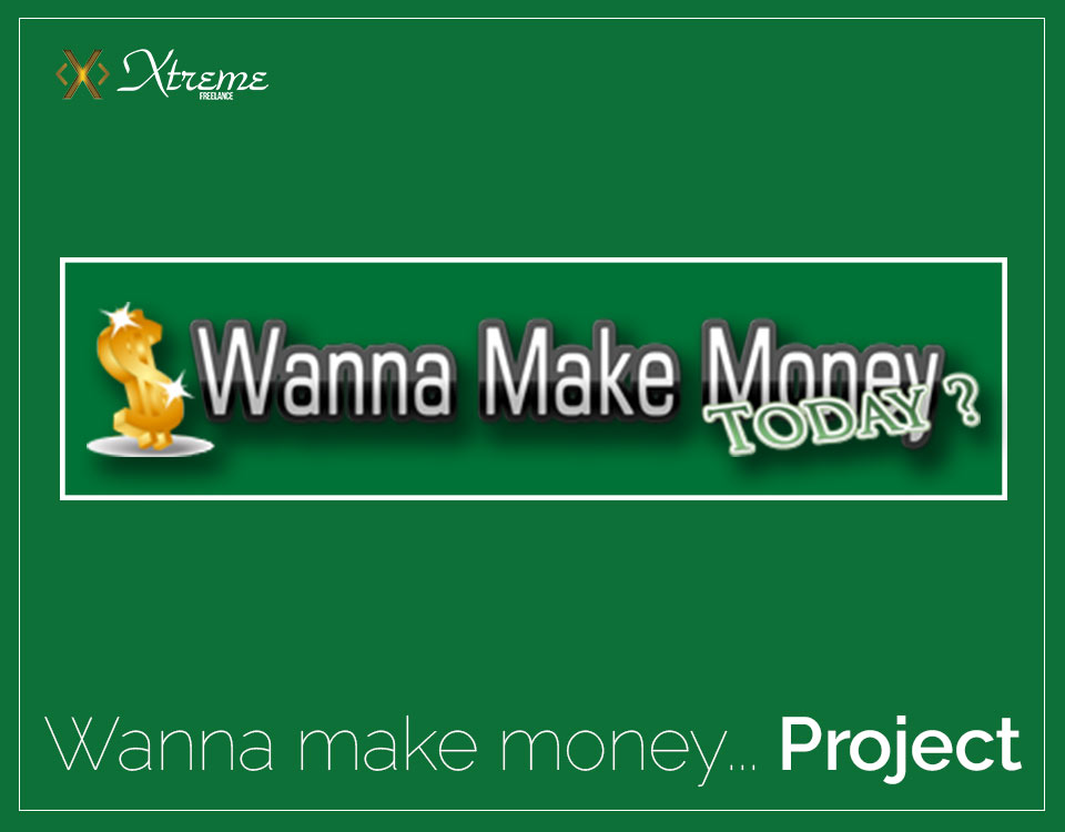 Wanna Make Money Today