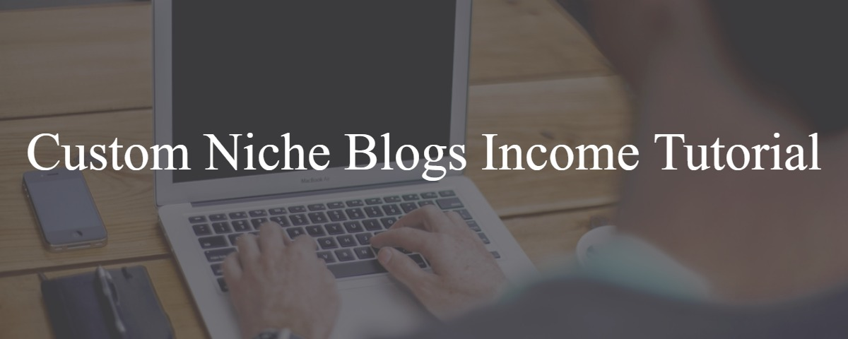 Custom Niche Blogs Income Tutorial