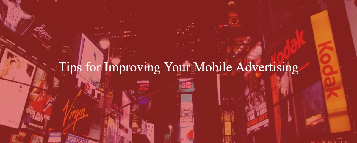 Tips for Improving Your Mobile Advertising