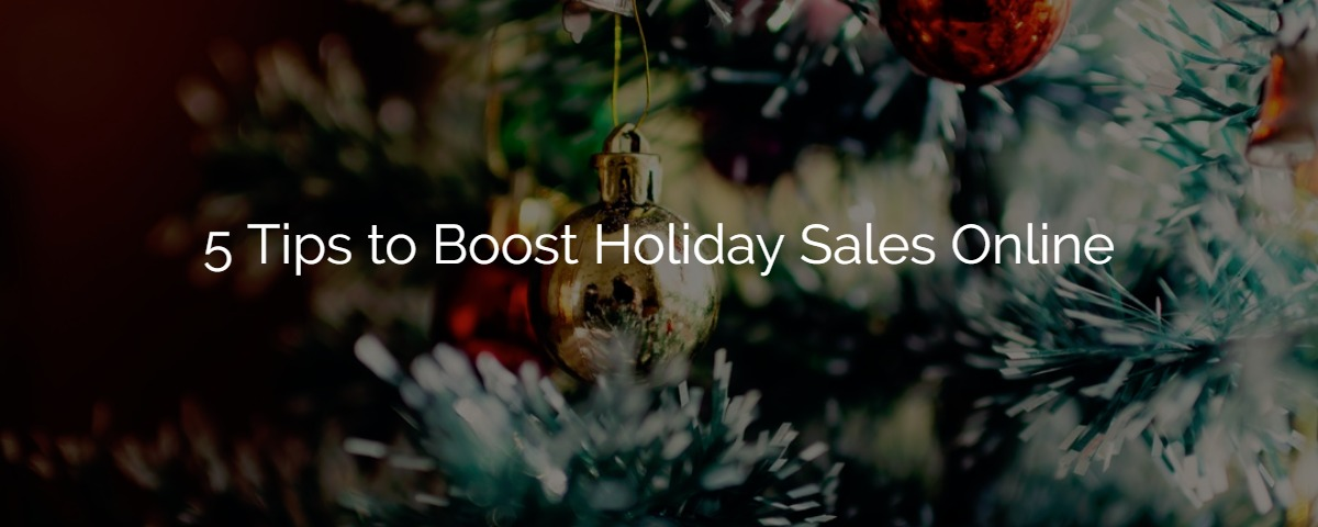 5 Tips to Boost Holiday Sales Online