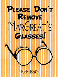 Please Don't Remove MarGreat's Glasses!, Xulon Press author Josh Baker