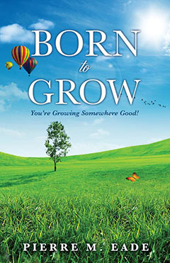Born to Grow, Xulon author Pierre M. Eade