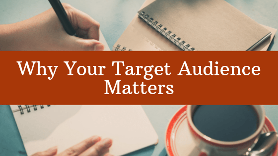 Your target audience matters! Follow along as we go into the reasons why.