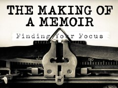 The Making of a Memoir Part 2: Finding Your Focus