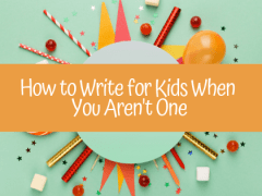 How to Write for Kids When You Aren't One