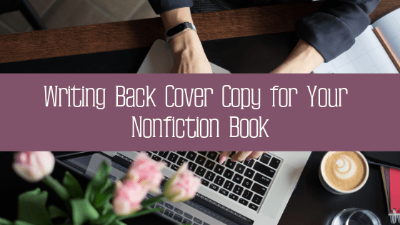 Back cover copy is pertinent to reader engagement and the success of your book. Here are some tips for writing great back cover copy for your nonfiction book!