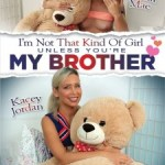 I'm Not That Kind Of Girl Unless You're My Brother