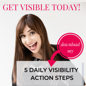 5 Daily Actions to Get Visible