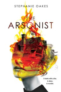 The_Arsonist_Stephanie_Oakes