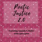 Poetic Justice Featuring: Amanda N. Butler