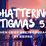 Shattering Stigmas: When Grief Meets Courage by Sierra