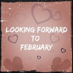 Looking Forward To: February '20